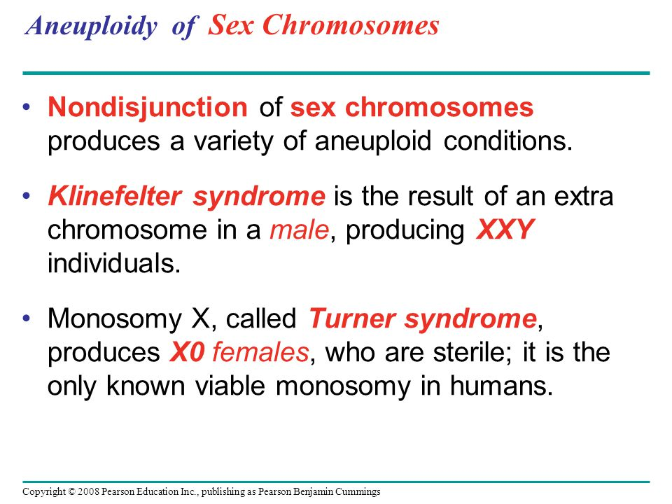 Aneuploidy of Sex Chromosomes Nondisjunction of sex chromosomes produces a variety of aneuploid conditions.