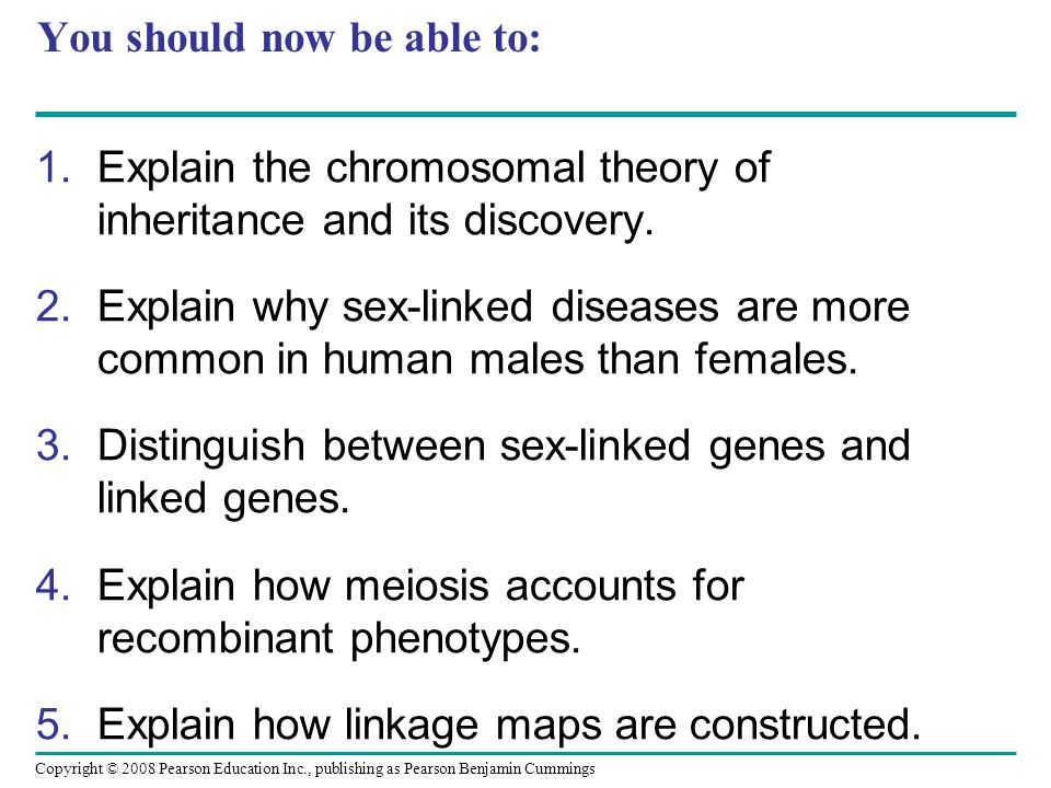 You should now be able to: 1.Explain the chromosomal theory of inheritance and its discovery.