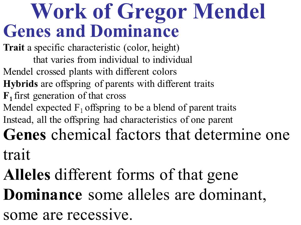 Work of Gregor Mendel Genes and Dominance Trait a specific characteristic (color, height) that varies from individual to individual Mendel crossed pla