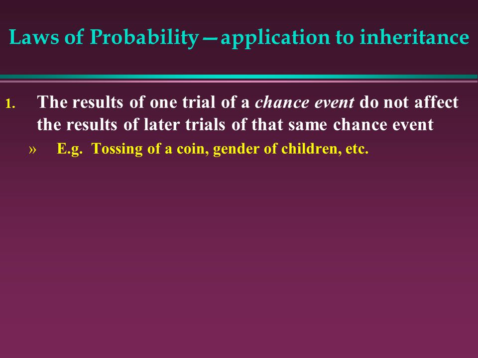Laws of Probability—application to inheritance 1.