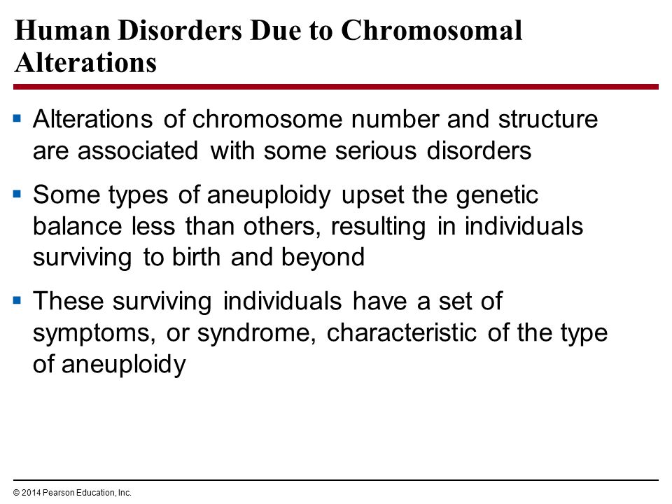 © 2014 Pearson Education, Inc. Human Disorders Due to Chromosomal Alterations  Alterations of chromosome number and structure are associated with som