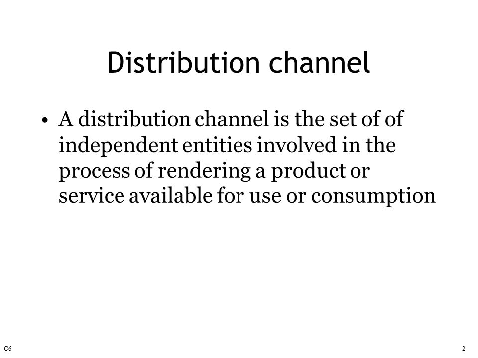 C62 Distribution channel A distribution channel is the set of of independent entities involved in the process of rendering a product or service available for use or consumption