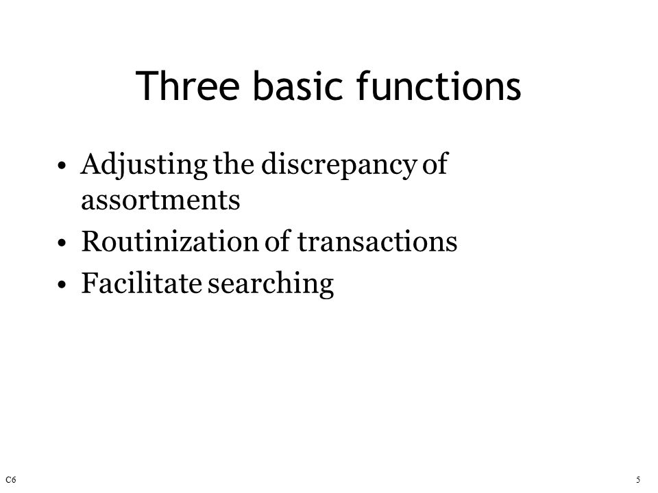 C65 Three basic functions Adjusting the discrepancy of assortments Routinization of transactions Facilitate searching