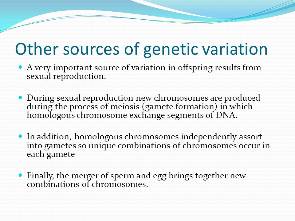 Other sources of genetic variation A very important source of variation in offspring results from sexual reproduction.