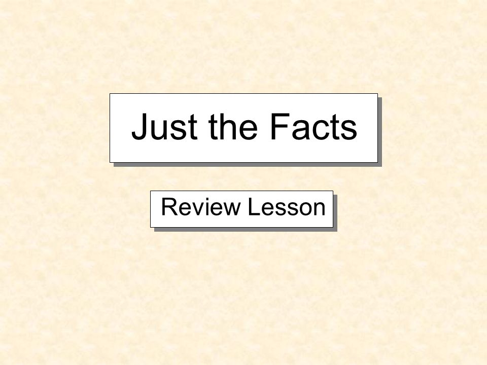 Just the Facts Review Lesson