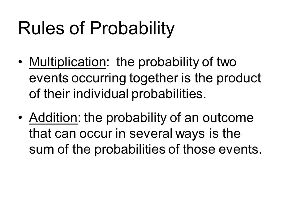 Rules of Probability Multiplication: the probability of two events occurring together is the product of their individual probabilities.