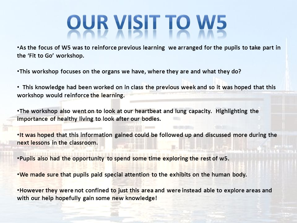 As the focus of W5 was to reinforce previous learning we arranged for the pupils to take part in the 'Fit to Go' workshop.