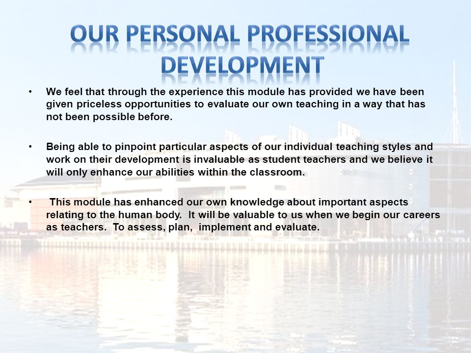 We feel that through the experience this module has provided we have been given priceless opportunities to evaluate our own teaching in a way that has not been possible before.