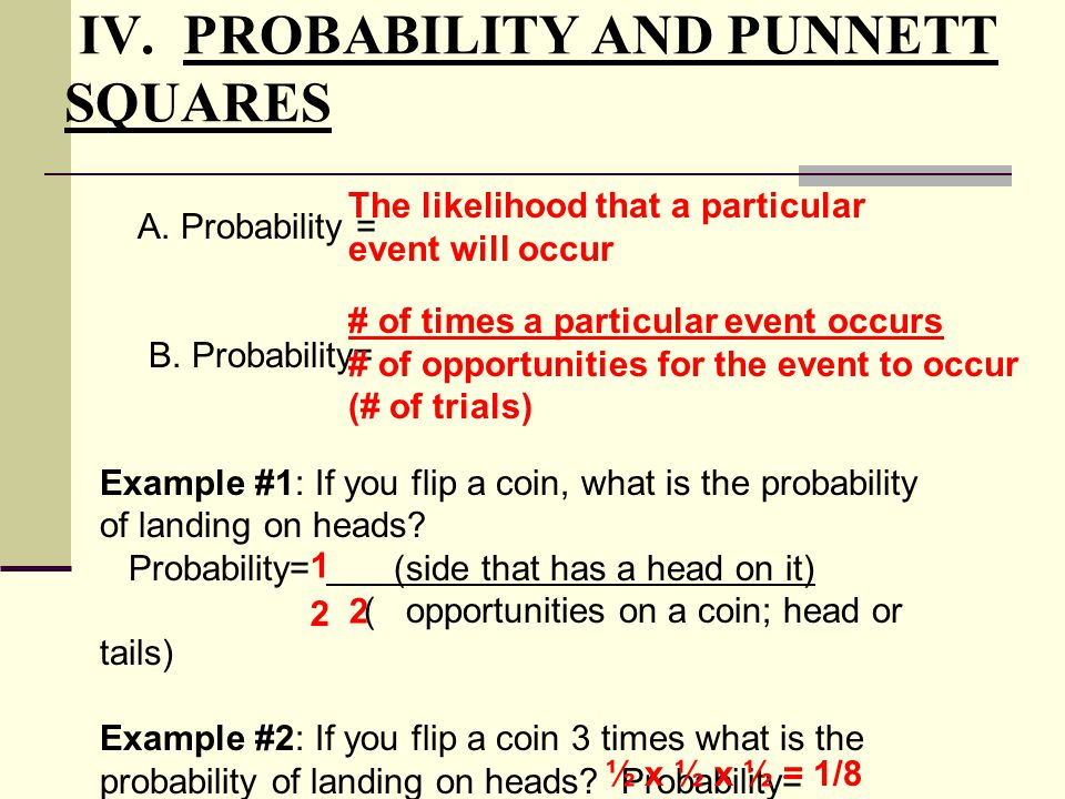 A. Probability = B. Probability= Example #1: If you flip a coin, what is the probability of landing on heads? Probability= (side that has a head on it