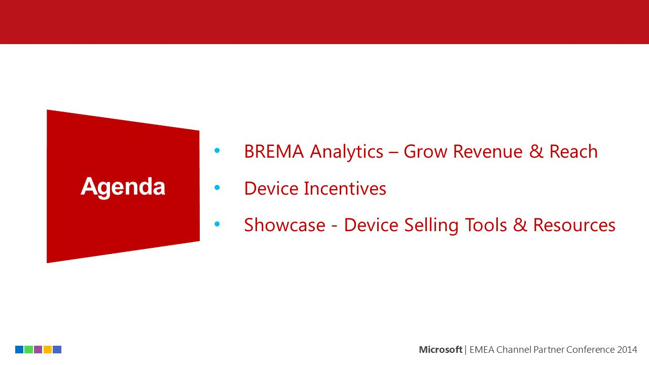 Microsoft | EMEA Channel Partner Conference 2014 Channel Incentives Partnering for Success Identifies dormant resellers to help expand reach Identifies cross- selling and up- selling opportunities BREMA – Breadth Engagement Model Analytics