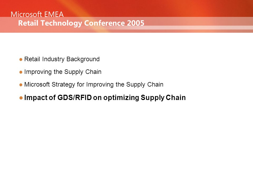 Agenda Retail Industry Background Improving the Supply Chain Microsoft Strategy for Improving the Supply Chain Impact of GDS/RFID on optimizing Supply Chain