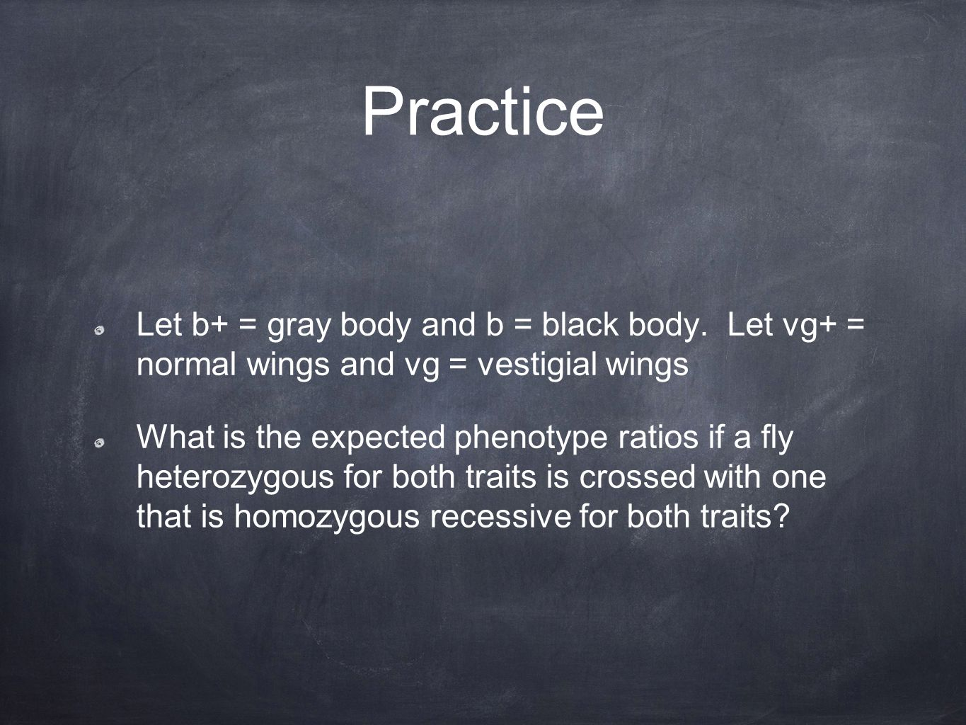 Practice Let b+ = gray body and b = black body.