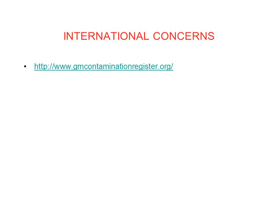 INTERNATIONAL CONCERNS http://www.gmcontaminationregister.org/
