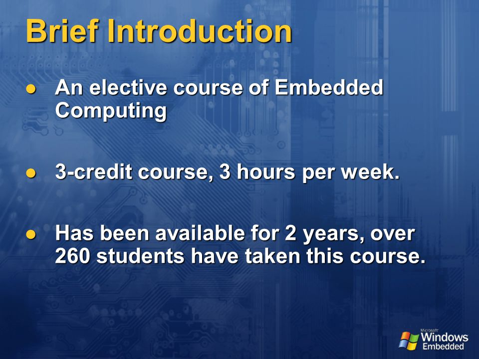 Brief Introduction An elective course of Embedded Computing An elective course of Embedded Computing 3-credit course, 3 hours per week.