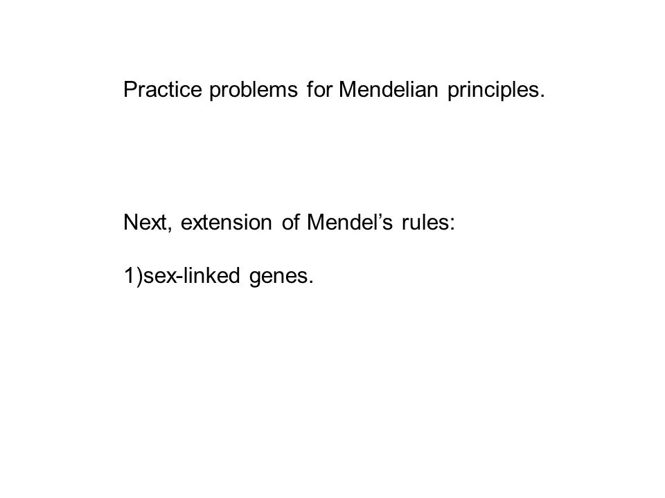 Practice problems for Mendelian principles. Next, extension of Mendel's rules: 1)sex-linked genes.