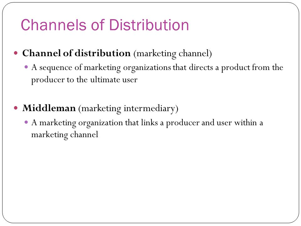 Channels of Distribution Channel of distribution (marketing channel) A sequence of marketing organizations that directs a product from the producer to