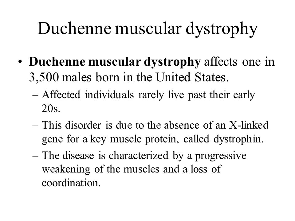 Duchenne muscular dystrophy Duchenne muscular dystrophy affects one in 3,500 males born in the United States.