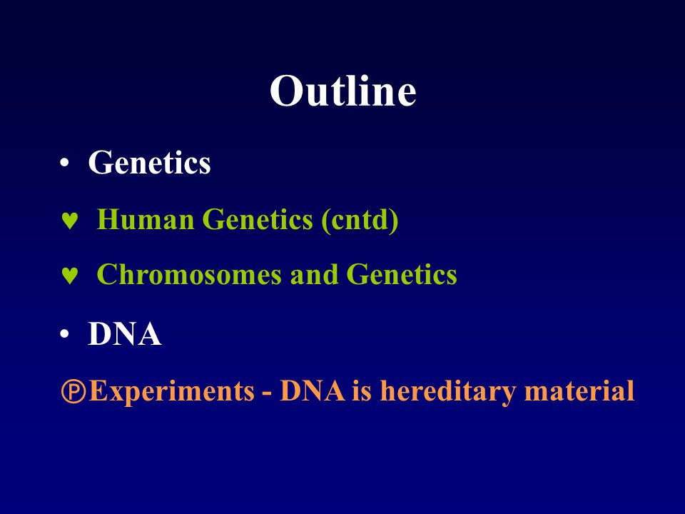 Outline Genetics Human Genetics (cntd) Chromosomes and Genetics DNA  Experiments - DNA is hereditary material