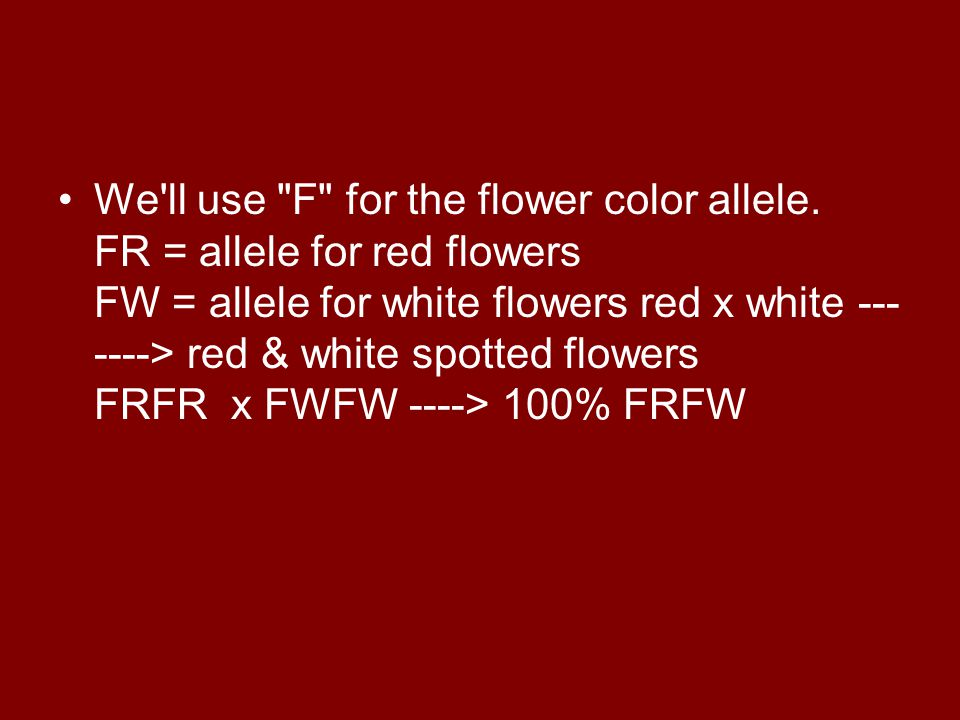 We ll use F for the flower color allele.
