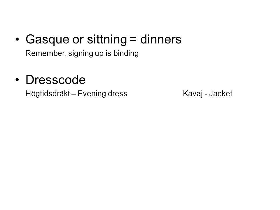 Gasque or sittning = dinners Remember, signing up is binding Dresscode Högtidsdräkt – Evening dressKavaj - Jacket