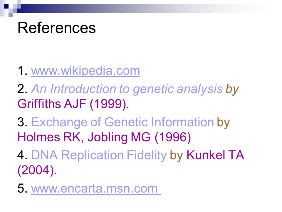 References 1. www.wikipedia.com 2. An Introduction to genetic analysis by Griffiths AJF (1999).