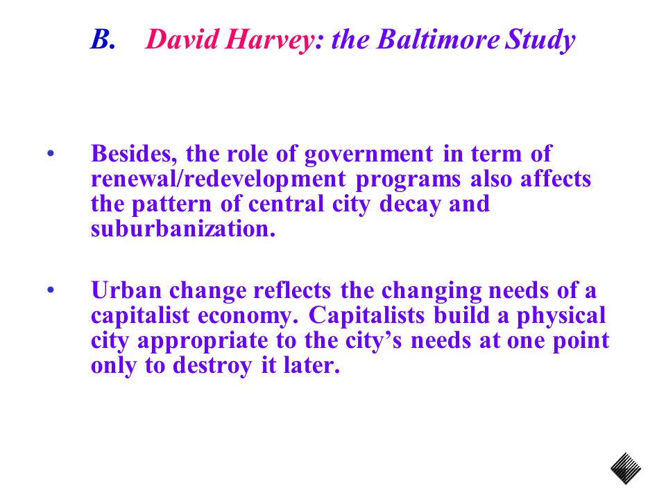 B.David Harvey: the Baltimore Study Besides, the role of government in term of renewal/redevelopment programs also affects the pattern of central city decay and suburbanization.