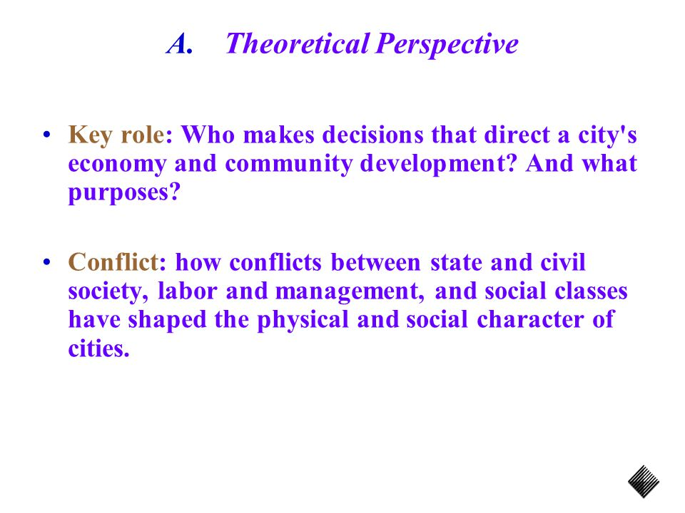 A.Theoretical Perspective Key role: Who makes decisions that direct a city s economy and community development.