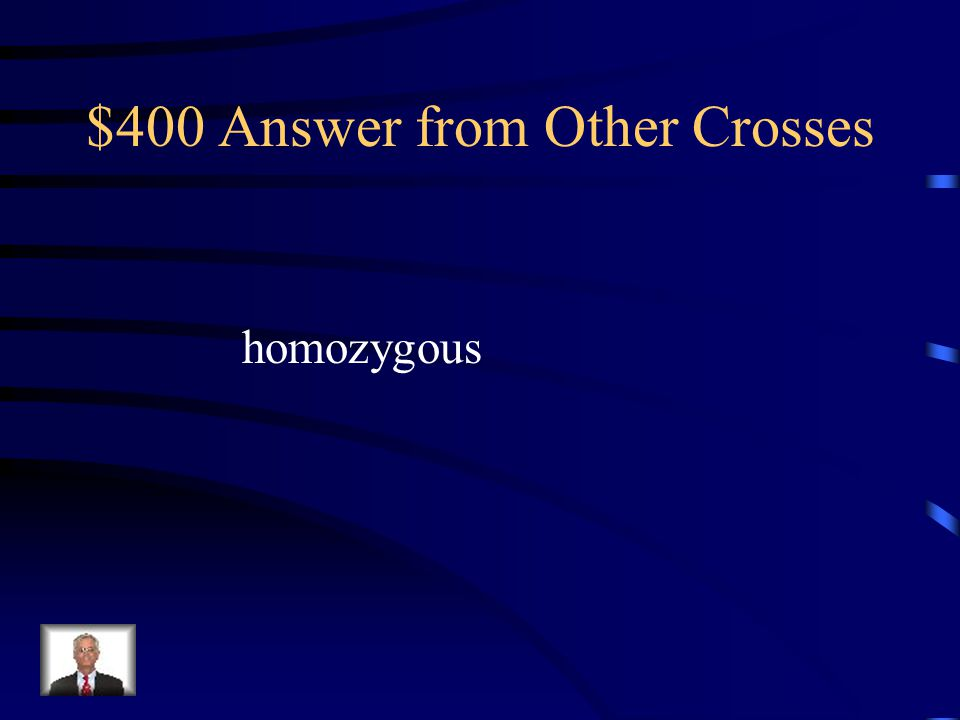 $400 Question from Other Crosses Organisms that have two identical alleles for a particular trait are said to be