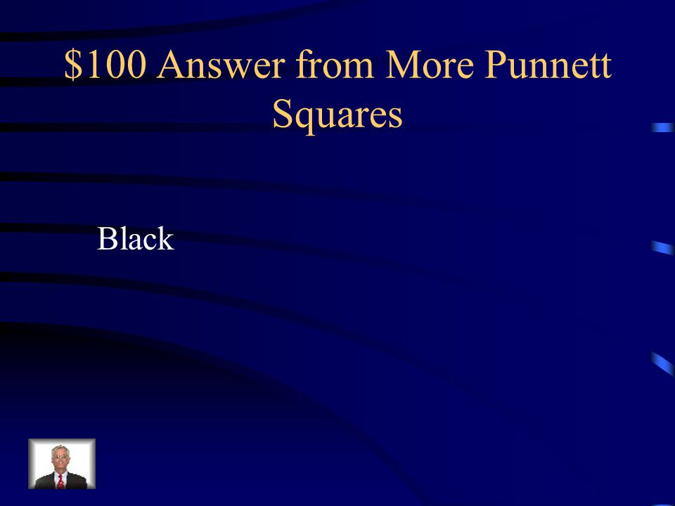 $100 Question from More Punnett Squares Black hair B is dominant to white hair b.