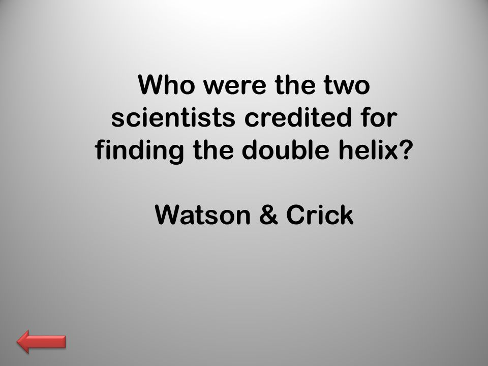 Who were the two scientists credited for finding the double helix Watson & Crick