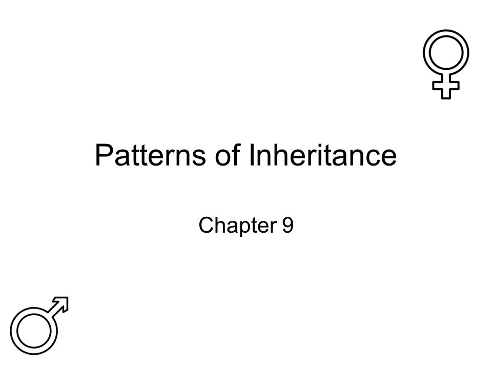 Patterns of Inheritance Chapter 9