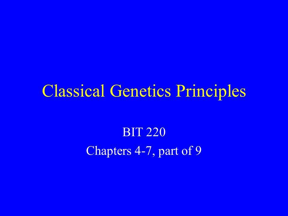 Classical Genetics Principles BIT 220 Chapters 4-7, part of 9