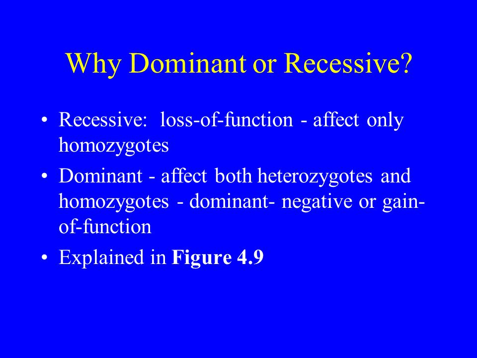 Why Dominant or Recessive.
