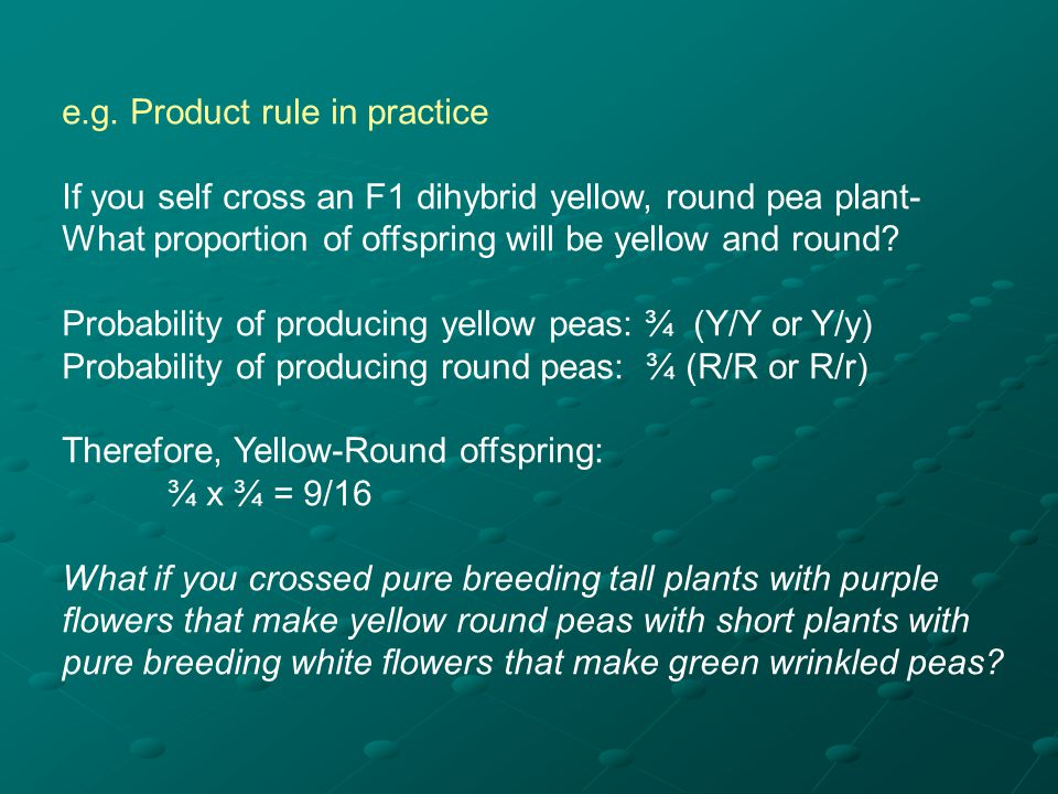 Probability Rules Product rule: the probability of independent events occurring together is the product of the probabilities of the individual events Product rule: the probability of independent events occurring together is the product of the probabilities of the individual events Pr(A) x Pr(B) = Pr(A and B) Sum rule: probability of either of two mutually exclusive events occurring is the sum of their individual probabilities.