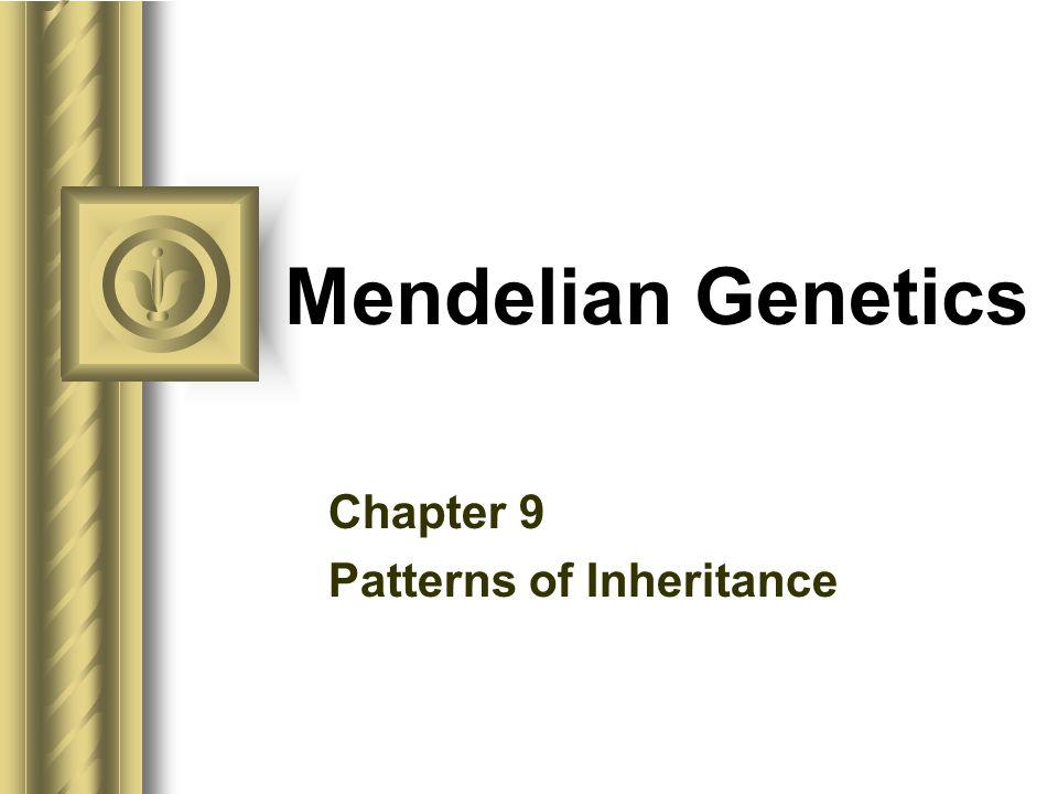 Mendelian Genetics Chapter 9 Patterns of Inheritance