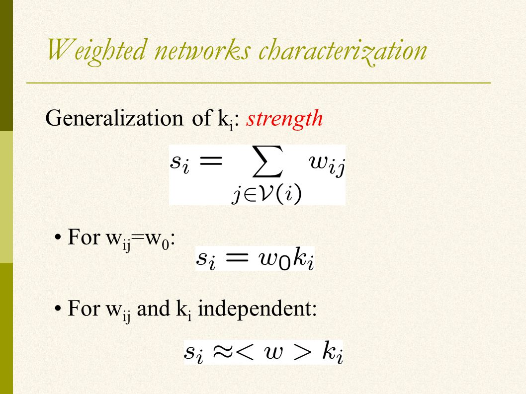 Weighted networks characterization Generalization of k i : strength For w ij =w 0 : For w ij and k i independent: