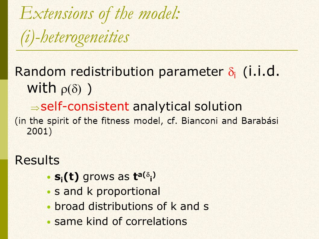 Extensions of the model: (i)-heterogeneities Random redistribution parameter  i ( i.i.d.
