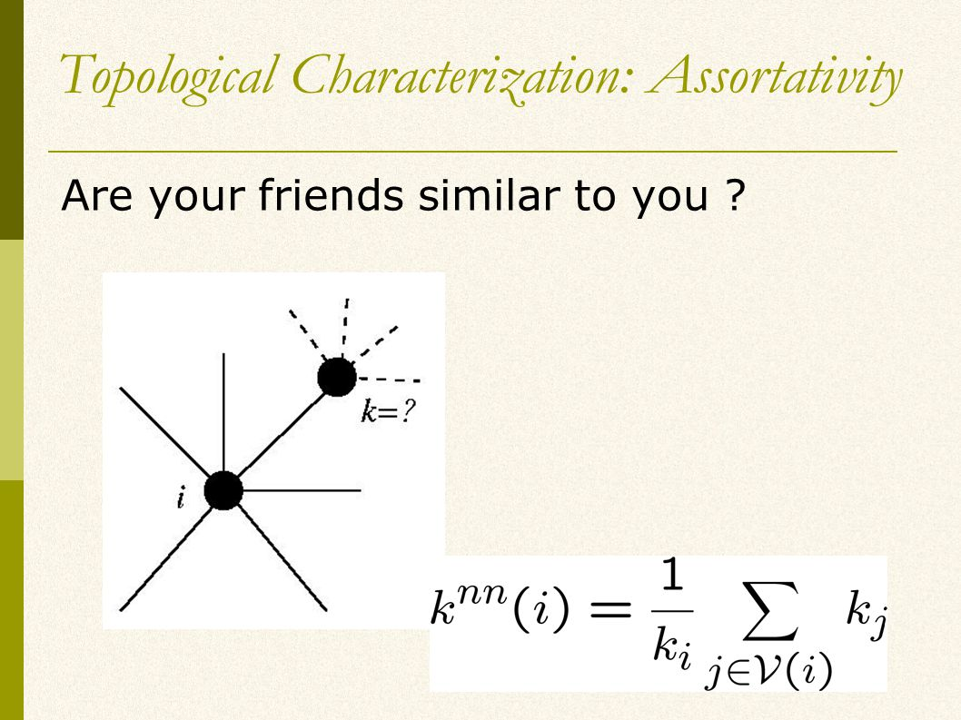 Topological Characterization: Assortativity Are your friends similar to you