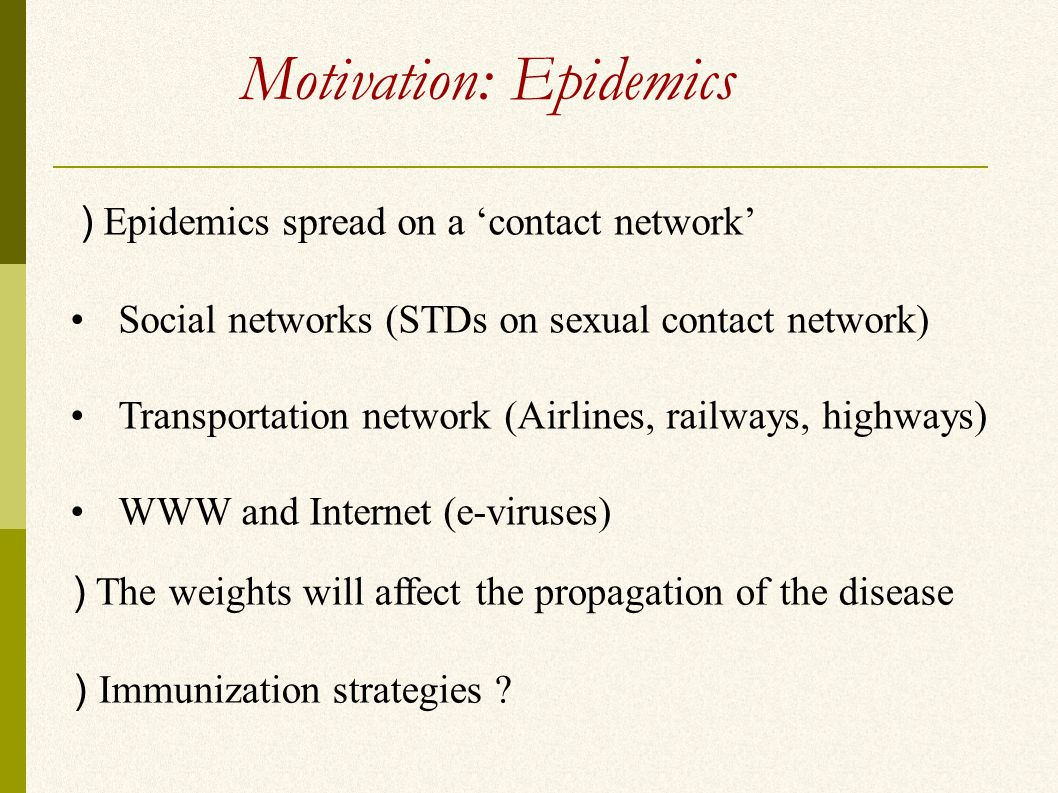 Motivation: Epidemics ) The weights will affect the propagation of the disease ) Immunization strategies .