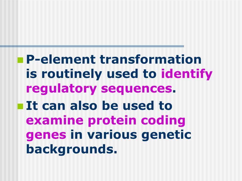 P-element transformation is routinely used to identify regulatory sequences.
