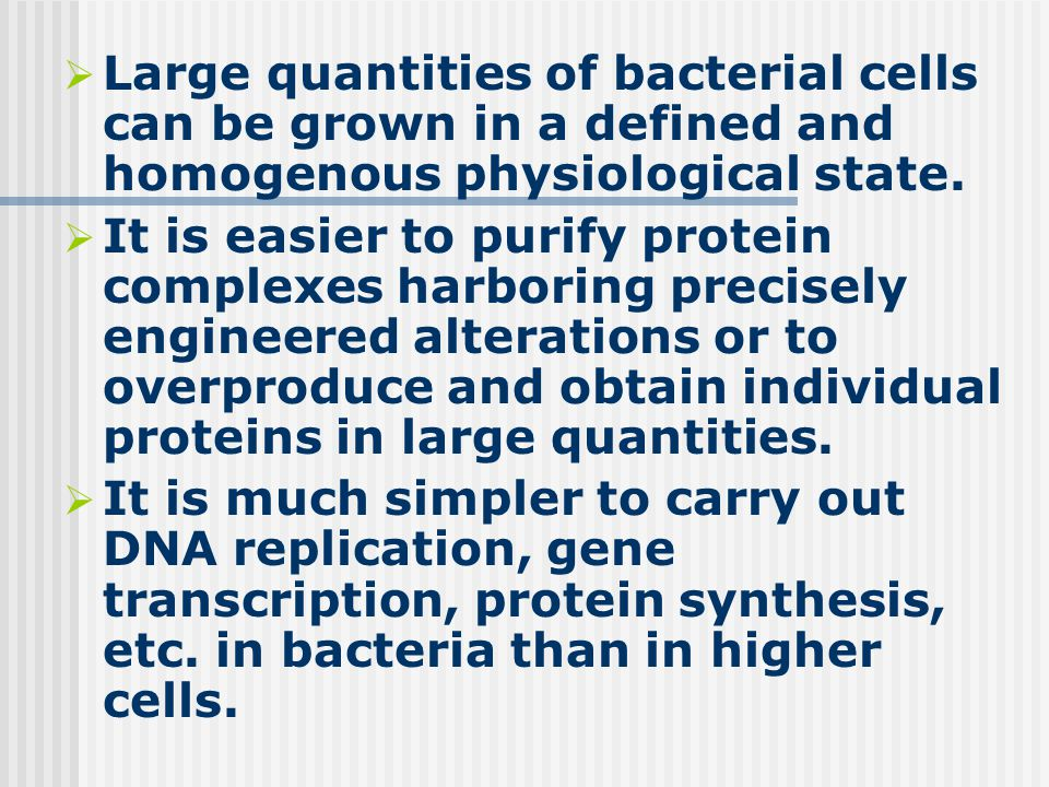  Large quantities of bacterial cells can be grown in a defined and homogenous physiological state.