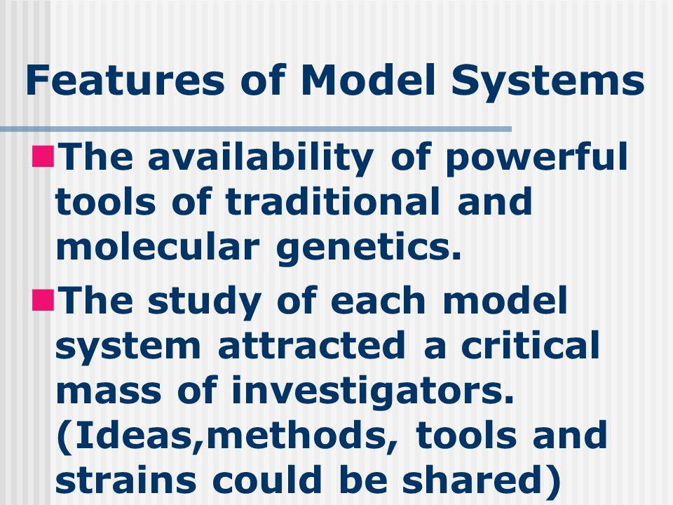 HOW to choose a model organism.It depends on what question is being asked.