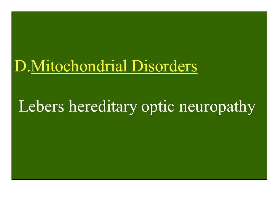 D.Mitochondrial Disorders Lebers hereditary optic neuropathy