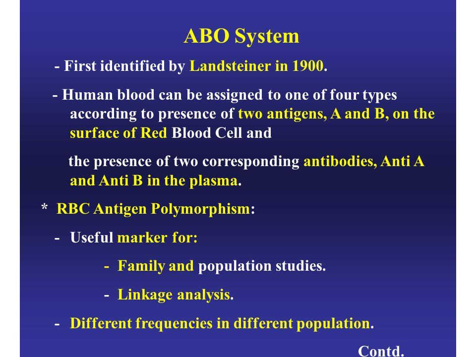 ABO System - First identified by Landsteiner in 1900. - Human blood can be assigned to one of four types according to presence of two antigens, A and