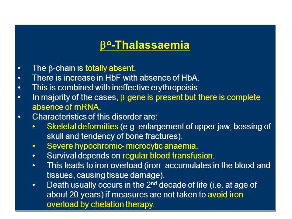  o -Thalassaemia The  -chain is totally absent. There is increase in HbF with absence of HbA. This is combined with ineffective erythropoisis. In ma