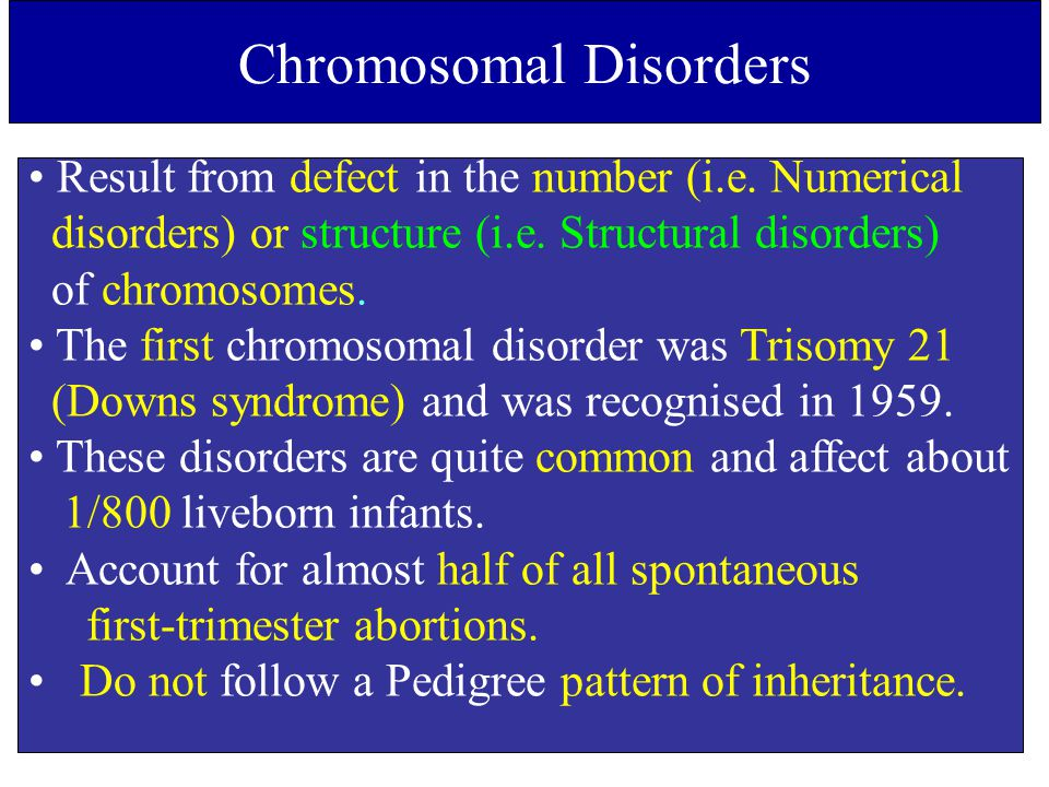 Chromosomal Disorders Result from defect in the number (i.e. Numerical disorders) or structure (i.e. Structural disorders) of chromosomes. The first c
