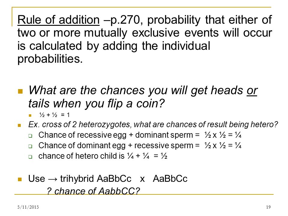 5/11/201519 Rule of addition –p.270, probability that either of two or more mutually exclusive events will occur is calculated by adding the individual probabilities.