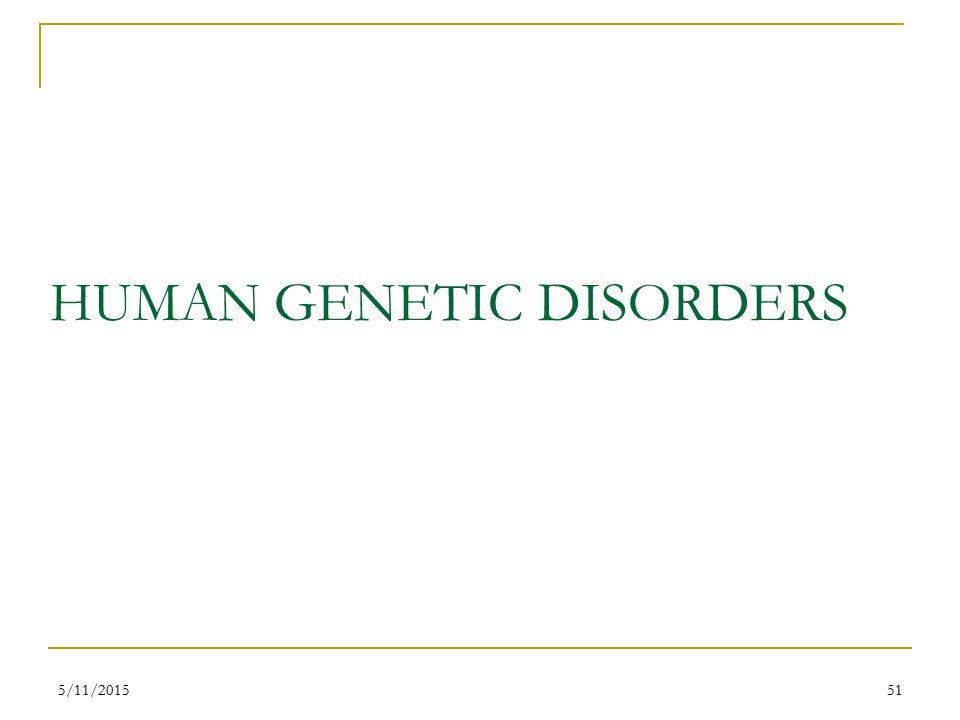 HUMAN GENETIC DISORDERS 5/11/201551