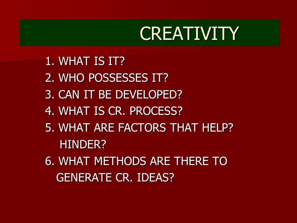 CREATIVITY CREATIVITY 1. WHAT IS IT. 2. WHO POSSESSES IT.