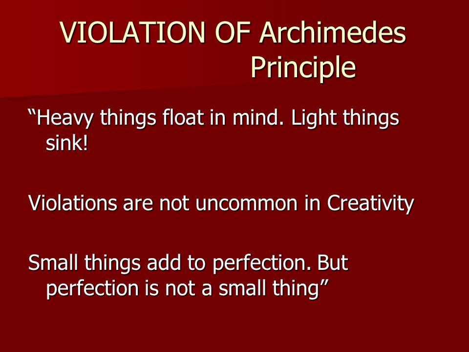 VIOLATION OF Archimedes Principle VIOLATION OF Archimedes Principle Heavy things float in mind.